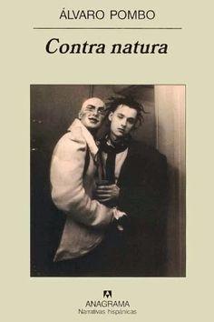Contra natura / Álvaro Pombo Anagrama, Barcelona : 2005 [11] 568 p. Colección: Narrativas hispánicas ; 388 ISBN 9788433971265 / 22 € / ES / NOV / Armarios / Endohomofobia / Franquismo / Homosexualidad / Liberación / Literatura / Plumafobia