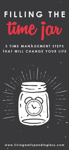 Filling the Time Jar: 5 Time Management Steps That Will Change Your Life | Time Jar | Life Hacks | Time Management Tip | Priorities | Life Goals