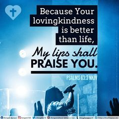Because Your lovingkindness is better than life, My lips shall praise You. Psalms 63:3 NKJV Best Bible Verses, Spiritual Needs, S Word, Psalms, Spirituality, Lips, Wellness, Good Things, God