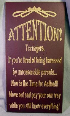 This should hang in the house of all parents raising teenagers....every once in a while it might be good to remind the youngsters...lol
