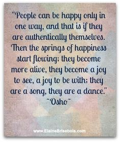This is so perfect. You have to be happy with yourself to fully enjoy life or even make someone else happy for that matter. I love this quote.