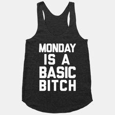 Monday Is A Basic Bitch #lazy #fashion #funny #monday #hater #sleep #bitch #basic #swag #cute #racerback #tank