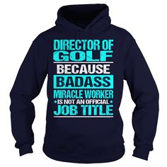 DIRECTOR OF GOLF Because BADASS Miracle Worker Isn't An Official Job Title T-Shirts, Hoodies. Get It Now ==> https://www.sunfrog.com/LifeStyle/DIRECTOR-OF-GOLF--BADASS-Navy-Blue-Hoodie.html?id=41382
