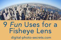 Nine Fun Uses for a Fisheye Lens