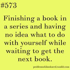 19 Problems Only Book Nerds Understand- this is me right now waiting for blood of Olympus!