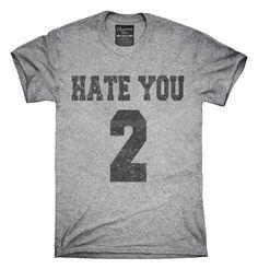 Hate You 2 Team T-shirts, Hoodies,