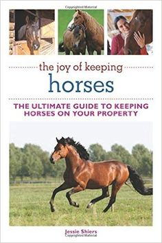 The Joy of Keeping Horses: The Ultimate Guide to Keeping Horses on Your Property: Jessie Shiers: 9781616084240: Amazon.com: Books