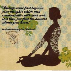 """<3  """"Change must first begin in your thoughts which then communicate with your soul, it is then you find the answers within your heart""""  <3"""