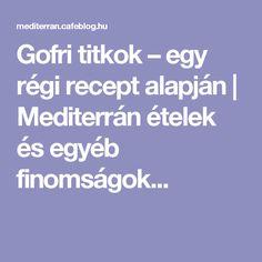 Gofri titkok – egy régi recept alapján | Mediterrán ételek és egyéb finomságok...
