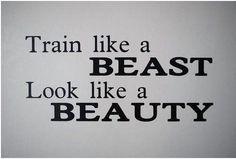 Train like a beast, look like a beauty. #motivational quotes