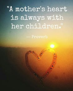 """""""A mother's heart is always with her children. Love My Kids Quotes, My Children Quotes, Miss My Family Quotes, Mother Quotes, Mom Quotes, Life Quotes, Son Sayings, Infj, Favorite Quotes"""