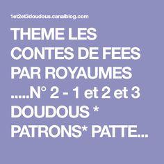 THEME LES CONTES DE FEES PAR ROYAUMES .....N° 2 - 1 et 2 et 3 DOUDOUS * PATRONS* PATTERNS * GABARITS FETE A THEMES POUR ENFANTS