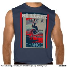 Change I love Hillary Clinton For USA President #VOTE #Hillary For #USA we are stronger together Sleeveless Tee