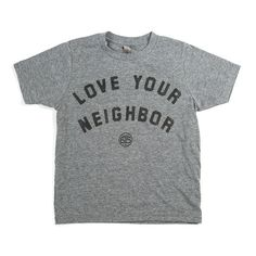 """""""LOVE YOUR NEIGHBOR"""" TODDLER & YOUTH TEE"""