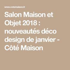 Salon Maison et Objet 2018 : nouveautés déco design de janvier - Côté Maison
