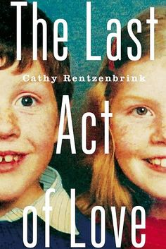 The Last Act of Love by Cathy Rentzenbrink – Out Now | 35 Brilliant New Books You Should Read This Summer(2015)
