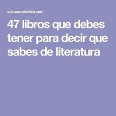 47 libros que debes tener para decir que sabes de literatura