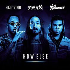 How Else, a song by Steve Aoki, Rich The Kid, ILoveMakonnen on Spotify