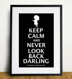 Keep Calm and Never Look Back Darling