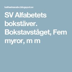 SV Alfabetets bokstäver. Bokstavståget, Fem myror, m m