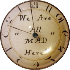 Alice in Wonderland Crystal Dome Button Clock: We Are All Mad Here