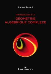 Ahmed Lesfari - Introduction à la géométrie algébrique complexe.