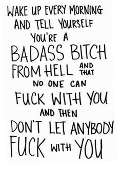 tell yourself you're a badass bitch