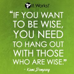 Wise words from a wise leader! - Wise Words Of Wisdom, Inspiration & Motivation Great Quotes, Me Quotes, Motivational Quotes, Inspirational Quotes, It Works Body Wraps, My It Works, It Works Distributor, It Works Global, It Works Products