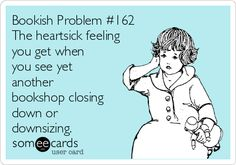 #Bookish Problems  This really makes me sad.  We NEED bookstores and libraries!