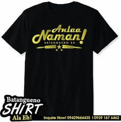 Batangueno T-Shirt Anlaa Naman. Mens Tops, T Shirt, Fashion, Souvenir, Supreme T Shirt, Moda, Tee Shirt, Fashion Styles, Fashion Illustrations
