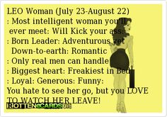 LEO Woman (July 23-August 22): Most intelligent woman you'll ever meet ...
