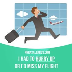 """""""Hurry up"""" means """"to do something or move somewhere more quickly"""". Example: I had to hurry up or I'd miss my flight."""
