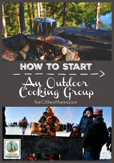 How to Start an Outdoor Cooking Group. Rain or Shine Mamma. Build community and try new campfire recipes together with other families - outdoors! These tips will  help you get started.