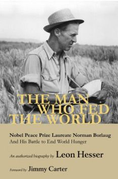 The Man Who Fed the World Nobel Peace Prize Laureate