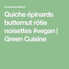 Quiche épinards butternut rôtie noisettes #vegan | Green Cuisine