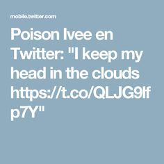 "Poison Ivee en Twitter: ""I keep my head in the clouds https://t.co/QLJG9lfp7Y"""
