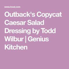Outback's Copycat Caesar Salad Dressing by Todd Wilbur | Genius Kitchen