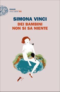 Simona Vinci, Dei bambini non si sa niente, Stile libero Big - DISPONIBILE ANCHE IN EBOOK