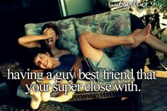 Having a guy best friend that your super close with