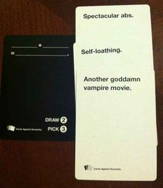 Cards Against Humanity. I love this game!!!!!!!!!!!!!!!!!!!!!!!!!!!!!