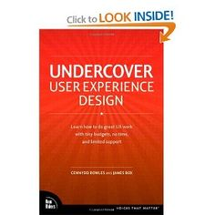 Undercover User Experience Design (Voices That Matter) -   Cennydd Bowles ---- Undercover User Experience is a pragmatic guide from the front lines, giving frank advice on making UX work in real companies with real problems. Readers will learn how to fit research, ideation, prototyping and testing into their daily workflow, and how to design good user experiences under the all-too-common constraints of time, budget and culture.