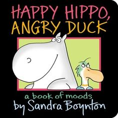 Happy Hippo, Angry Duck: A Book of Moods By: Sandra Boynton