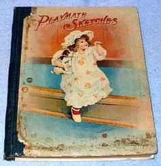 Antique Vintage Children's Book Playmate Sketches 1897, Great Book