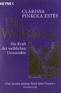 Die Wolfsfrau - Die Kraft der weiblichen Urinstinkte: Amazon.de: Clarissa Pinkola Estés, Mascha Rabben: Bücher
