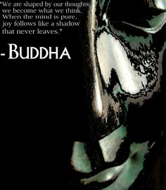 """""""We are shaped by our thoughts; we become what we think. When the mind is pure, joy follows like a shadow that never leaves."""" - Buddha The law of attraction is simple, your thoughts are returned to... Buddhist Beliefs, Buddhism, Law Of Attraction Quotes, Pure Joy, Good Thoughts, Me Quotes, Mindfulness, Inspirational Quotes, Pure Products"""