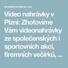 Video nahrávky v Plzni: Zhotovíme Vám videonahrávky ze společenských i sportovních akcí, firemních večírků, maturitních plesů, svateb i domácích oslav. Zaznamenáme ve videozáznamu veškeré chvíle, které si budete přát.