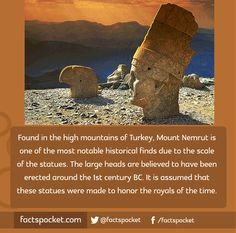 FACTS POCKET | Found in the high mountains of Turkey, Mount Nemrut is one of the most notable historical finds due to the scale of the statues. The large heads are believed to have been erected around the 1st century BC. It is assumed that these statues were made to honor the royals of the time. factspocket.com