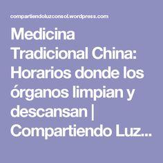 Medicina Tradicional China:  Horarios donde los órganos limpian y descansan | Compartiendo Luz con Sol