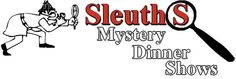 Sleuths Mystery Dinner Show!  Who done it??
