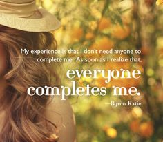 The Work of Byron Katie Byron Katie, I Dont Need Anyone, My Well Being, That One Person, Wise Women, Life Words, Finding Love, Romantic Love, Feeling Loved